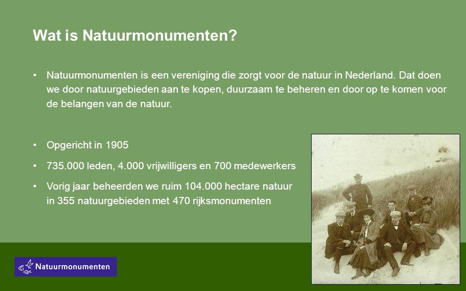 Wat is Natuurmonumenten. •Natuurmonumenten is een vereniging die zorgt voor de natuur in Nederland.