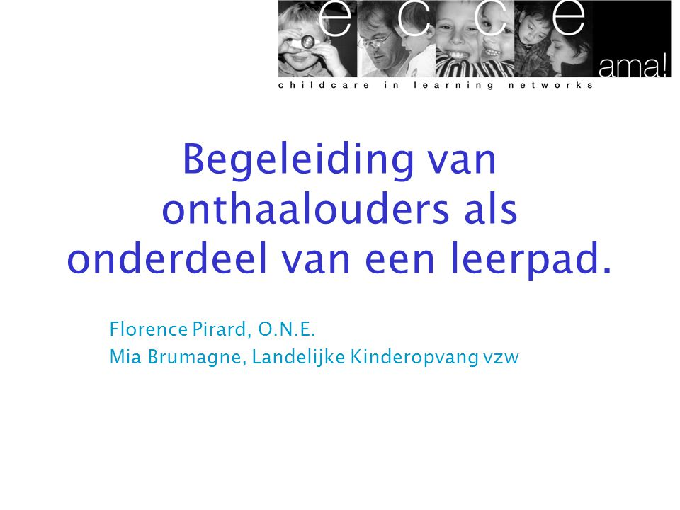 Begeleiding van onthaalouders als onderdeel van een leerpad. Florence Pirard, O.N.E. Mia Brumagne, Landelijke Kinderopvang vzw
