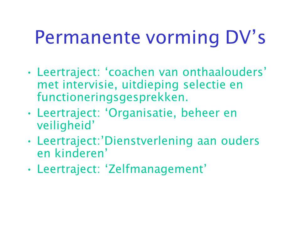 Permanente vorming DV's •Leertraject: 'coachen van onthaalouders' met intervisie, uitdieping selectie en functioneringsgesprekken. •Leertraject: 'Orga