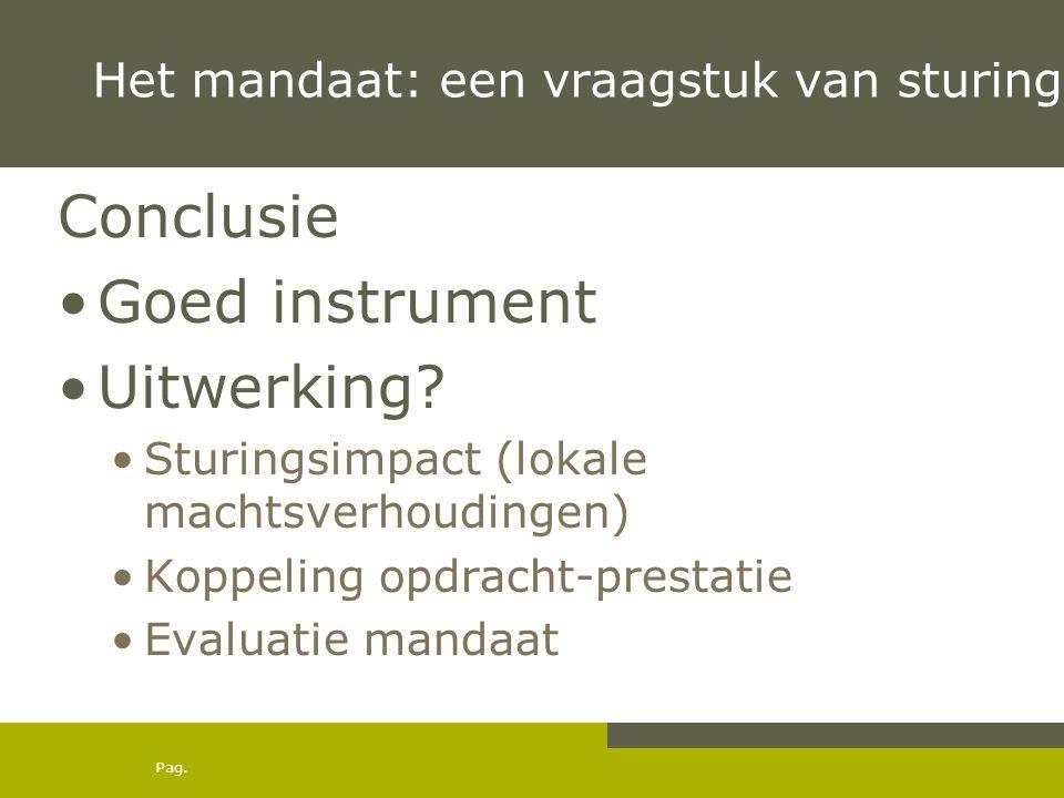Pag. Het mandaat: een vraagstuk van sturing Conclusie •Goed instrument •Uitwerking? •Sturingsimpact (lokale machtsverhoudingen) •Koppeling opdracht-pr