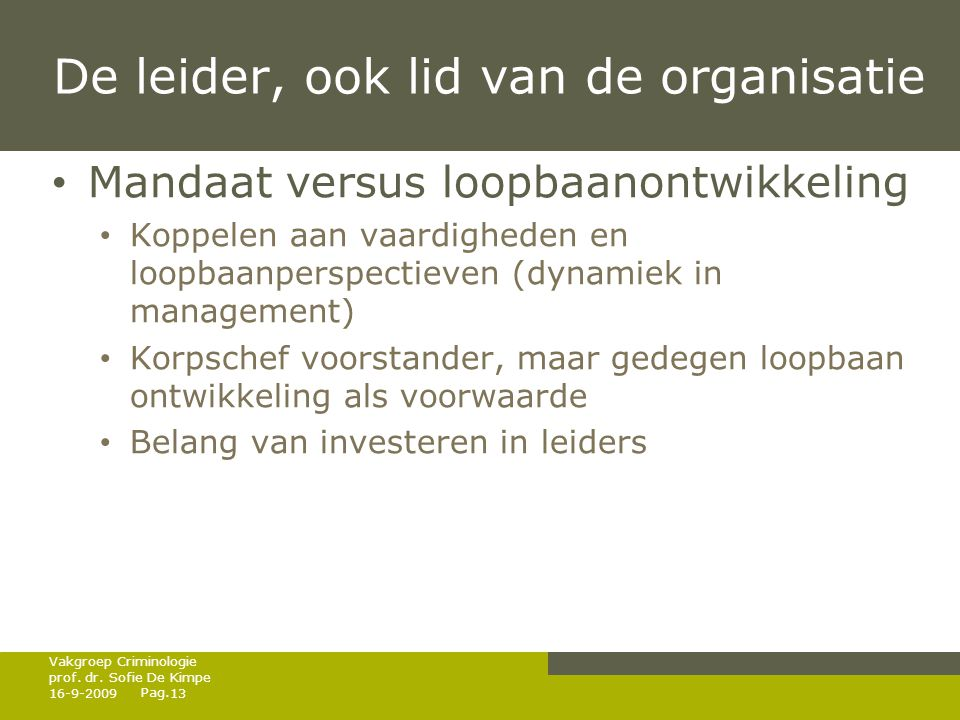 Pag. De leider, ook lid van de organisatie • Mandaat versus loopbaanontwikkeling • Koppelen aan vaardigheden en loopbaanperspectieven (dynamiek in man