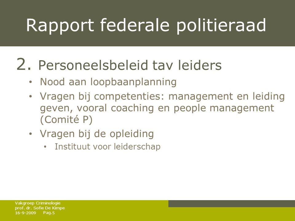 Pag. Rapport federale politieraad 2. Personeelsbeleid tav leiders • Nood aan loopbaanplanning • Vragen bij competenties: management en leiding geven,