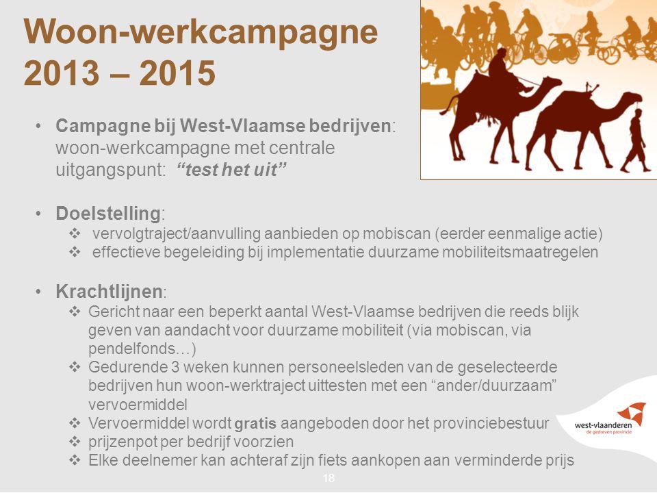 """18 Woon-werkcampagne 2013 – 2015 •Campagne bij West-Vlaamse bedrijven: woon-werkcampagne met centrale uitgangspunt: """"test het uit"""" •Doelstelling:  ve"""