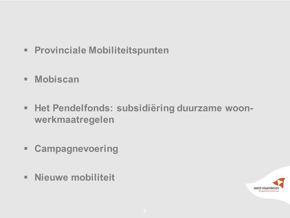 33 Provinciaal Mobiliteitspunt (PMP) West-Vlaanderen •Gezamenlijk initiatief van de provinciebesturen en het Vlaamse Gewest •°2004 onder de naam Mobidesk West-Vlaanderen; in 2007 nieuwe benaming Provinciaal Mobiliteitspunt West-Vlaanderen •Aanspreekpunt voor bedrijven/werknemers/werkzoekenden ivm duurzame verplaatsingen en coördinatie rond initiatieven bedrijfsvervoerplanning in onze provincie