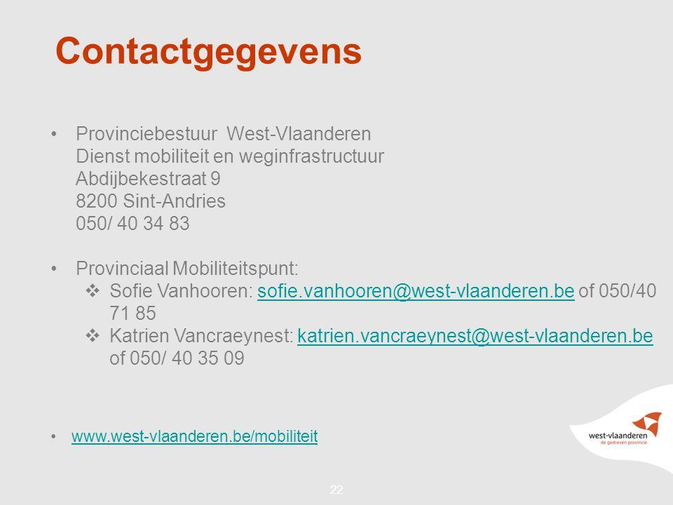 22 Contactgegevens •Provinciebestuur West-Vlaanderen Dienst mobiliteit en weginfrastructuur Abdijbekestraat 9 8200 Sint-Andries 050/ 40 34 83 •Provinciaal Mobiliteitspunt:  Sofie Vanhooren: sofie.vanhooren@west-vlaanderen.be of 050/40 71 85sofie.vanhooren@west-vlaanderen.be  Katrien Vancraeynest: katrien.vancraeynest@west-vlaanderen.be of 050/ 40 35 09katrien.vancraeynest@west-vlaanderen.be •www.west-vlaanderen.be/mobiliteitwww.west-vlaanderen.be/mobiliteit