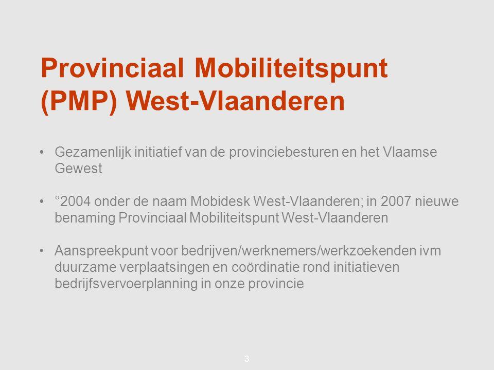 33 Provinciaal Mobiliteitspunt (PMP) West-Vlaanderen •Gezamenlijk initiatief van de provinciebesturen en het Vlaamse Gewest •°2004 onder de naam Mobid