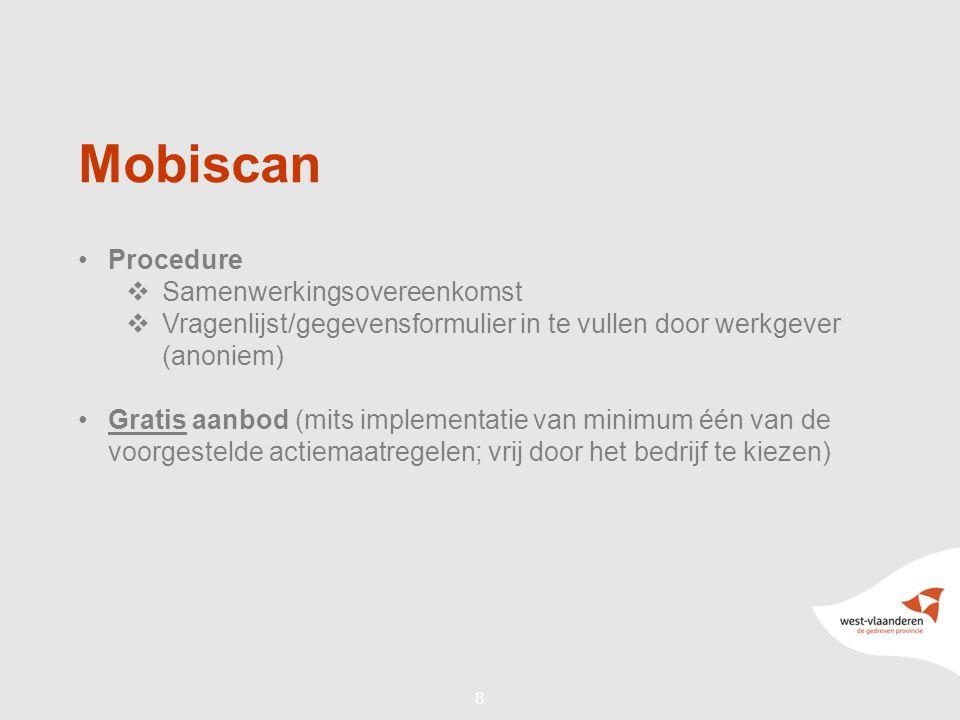 88 Mobiscan •Procedure  Samenwerkingsovereenkomst  Vragenlijst/gegevensformulier in te vullen door werkgever (anoniem) •Gratis aanbod (mits implementatie van minimum één van de voorgestelde actiemaatregelen; vrij door het bedrijf te kiezen)
