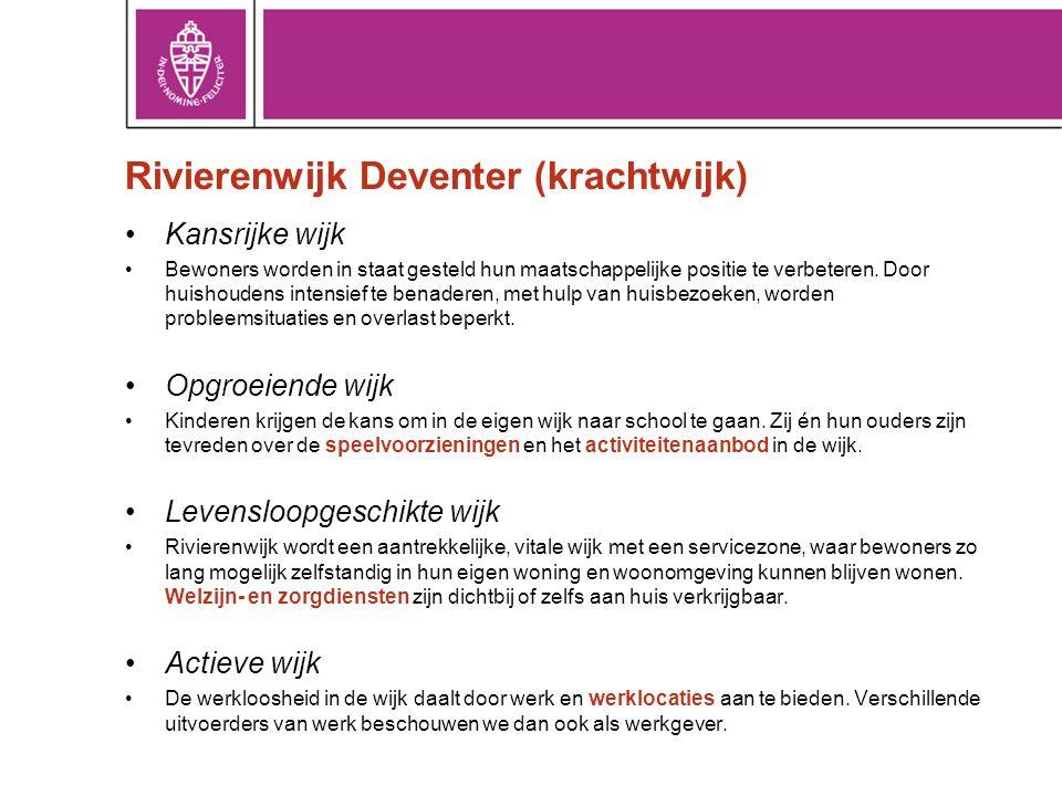 Rivierenwijk Deventer (krachtwijk) •Kansrijke wijk •Bewoners worden in staat gesteld hun maatschappelijke positie te verbeteren. Door huishoudens inte