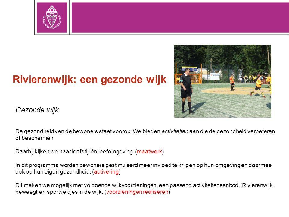 Rivierenwijk: een gezonde wijk Gezonde wijk De gezondheid van de bewoners staat voorop. We bieden activiteiten aan die de gezondheid verbeteren of bes