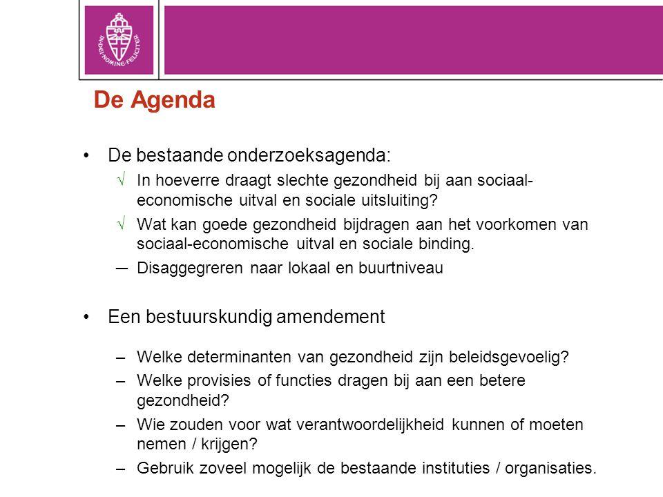 De Agenda •De bestaande onderzoeksagenda: √In hoeverre draagt slechte gezondheid bij aan sociaal- economische uitval en sociale uitsluiting? √Wat kan