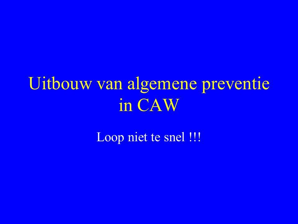Uitbouw van algemene preventie in CAW Loop niet te snel !!!