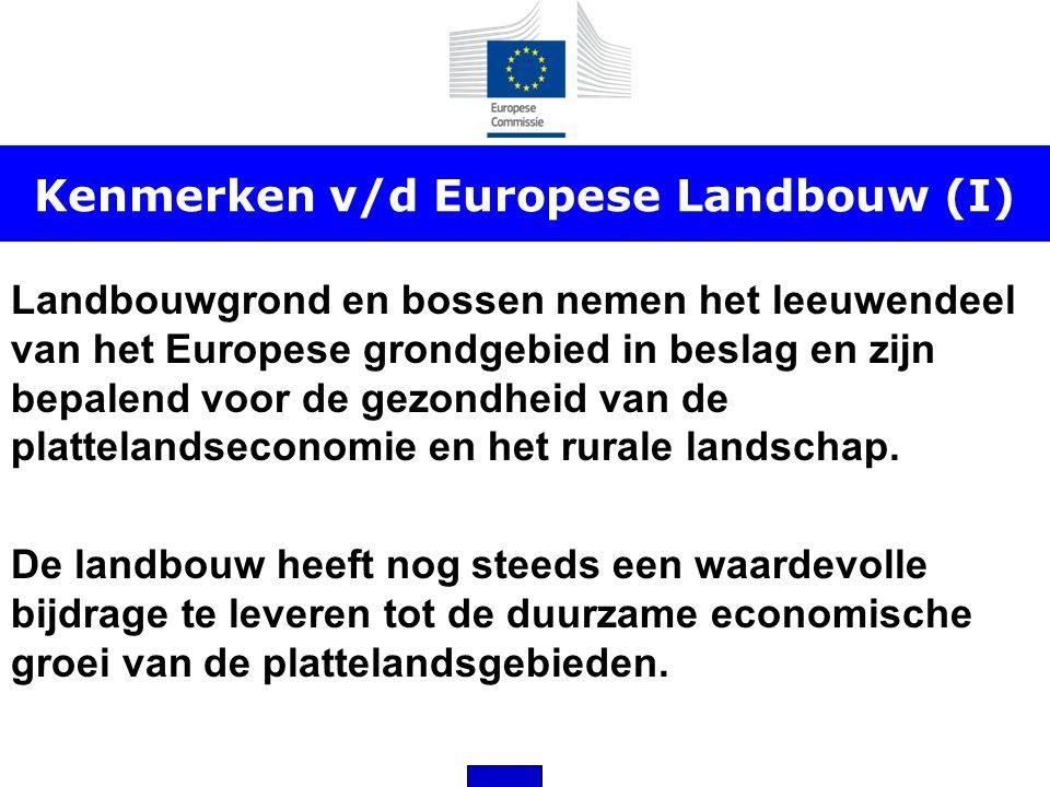 Kenmerken v/d Europese Landbouw (I) Landbouwgrond en bossen nemen het leeuwendeel van het Europese grondgebied in beslag en zijn bepalend voor de gezo