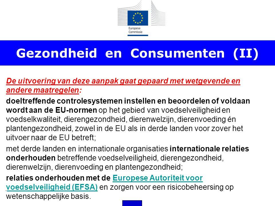 Gezondheid en Consumenten (II) De uitvoering van deze aanpak gaat gepaard met wetgevende en andere maatregelen: doeltreffende controlesystemen instell