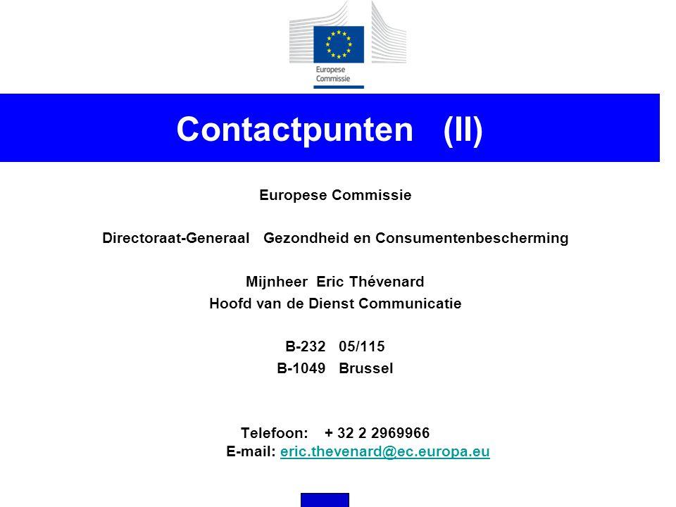 Contactpunten (II) Europese Commissie Directoraat-Generaal Gezondheid en Consumentenbescherming Mijnheer Eric Thévenard Hoofd van de Dienst Communicat