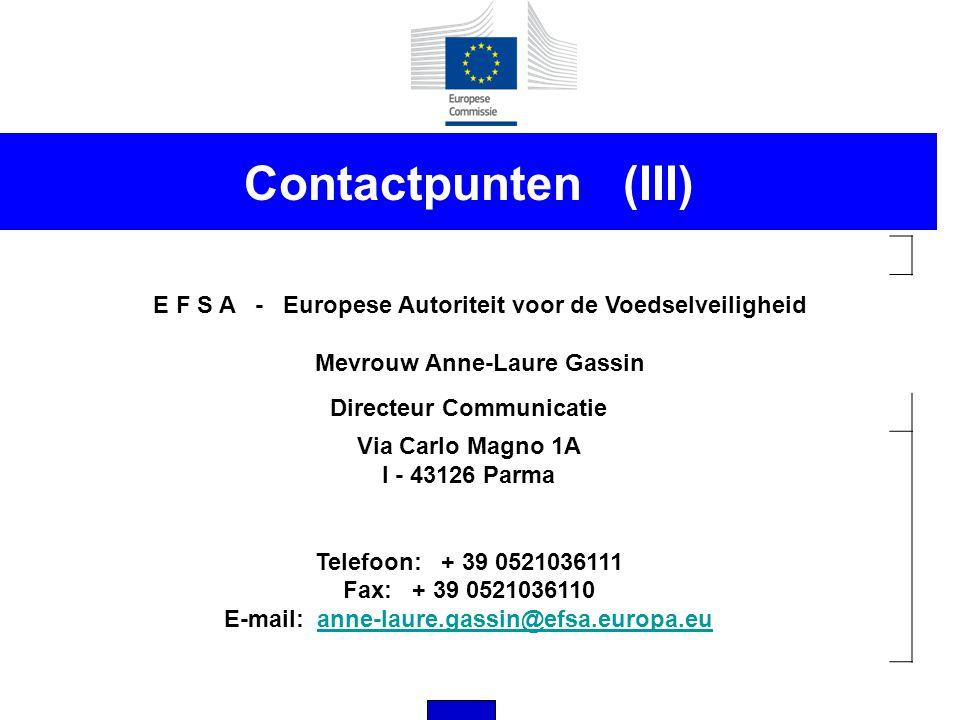 Contactpunten (III) E F S A - Europese Autoriteit voor de Voedselveiligheid Mevrouw Anne-Laure Gassin Directeur Communicatie Via Carlo Magno 1A I - 43