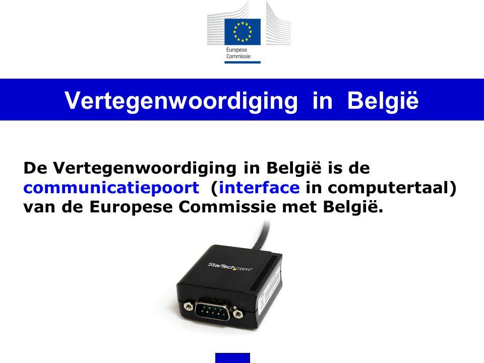 Vertegenwoordiging in België De Vertegenwoordiging in België is de communicatiepoort (interface in computertaal) van de Europese Commissie met België.