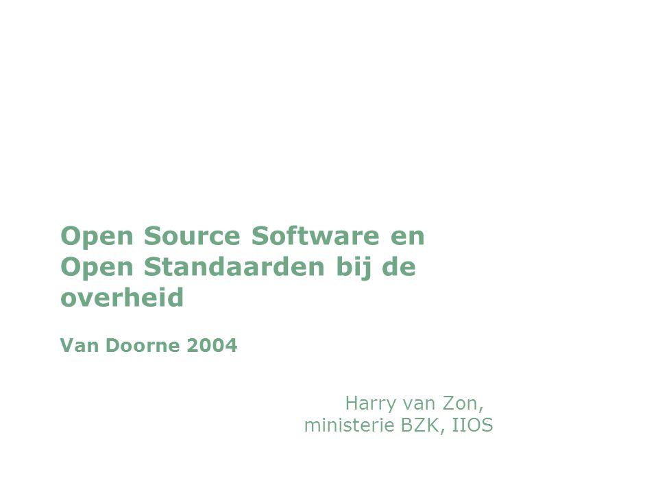 woensdag 29 september 2004 Open Source Software en Open Standaarden bij de overheid Van Doorne 2004 Harry van Zon, ministerie BZK, IIOS