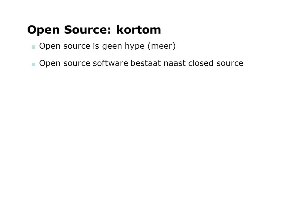 woensdag 29 september 2004 Open Source: kortom  Open source is geen hype (meer)  Open source software bestaat naast closed source