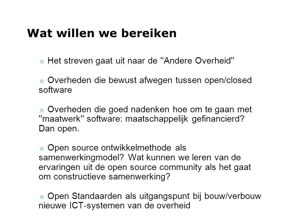woensdag 29 september 2004 Wat willen we bereiken  Het streven gaat uit naar de ''Andere Overheid''  Overheden die bewust afwegen tussen open/closed