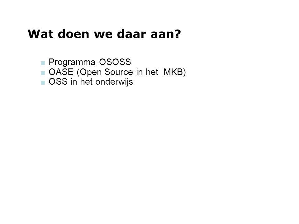 woensdag 29 september 2004 Wat doen we daar aan?  Programma OSOSS  OASE (Open Source in het MKB)  OSS in het onderwijs