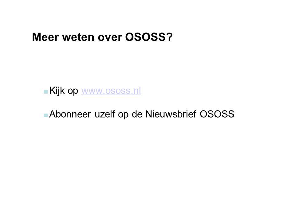 Meer weten over OSOSS  Kijk op www.ososs.nlwww.ososs.nl  Abonneer uzelf op de Nieuwsbrief OSOSS