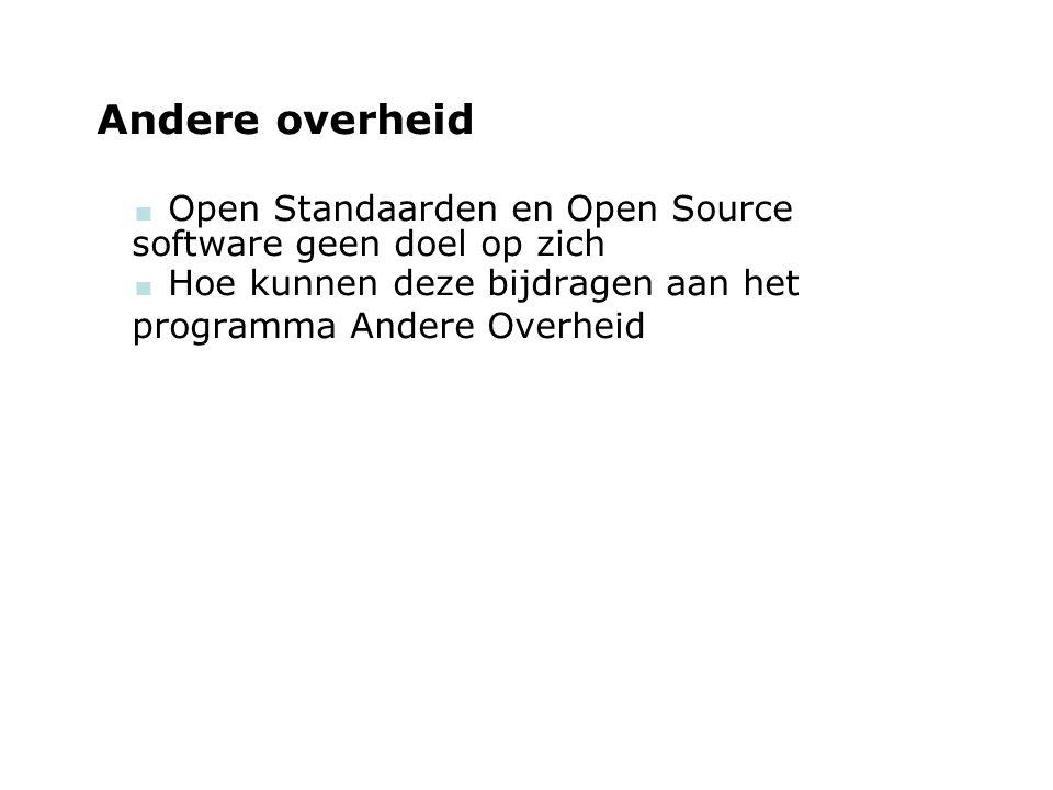 woensdag 29 september 2004 Andere overheid  Open Standaarden en Open Source software geen doel op zich  Hoe kunnen deze bijdragen aan het programma