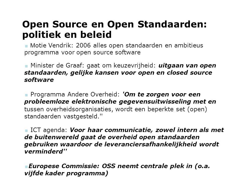Open Source en Open Standaarden: politiek en beleid  M otie Vendrik: 2006 alles open standaarden en ambitieus programma voor open source software  M