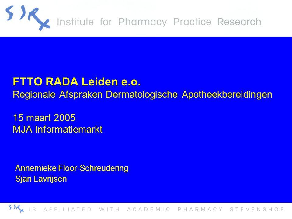 15 maart 2005FTTO RADA2 Inleiding •Dermatologische bereiding is 44% van magistrale receptuur [1] •50% is een niet-gestandaardiseerd dermatologische voorschrift [1].
