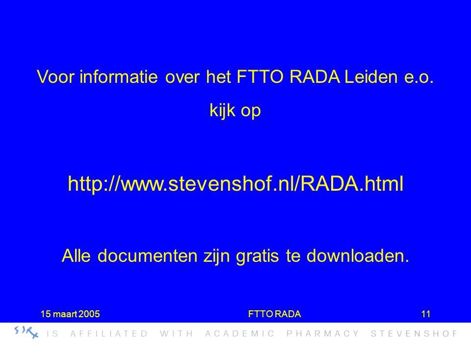 15 maart 2005FTTO RADA11 Voor informatie over het FTTO RADA Leiden e.o. kijk op http://www.stevenshof.nl/RADA.html Alle documenten zijn gratis te down