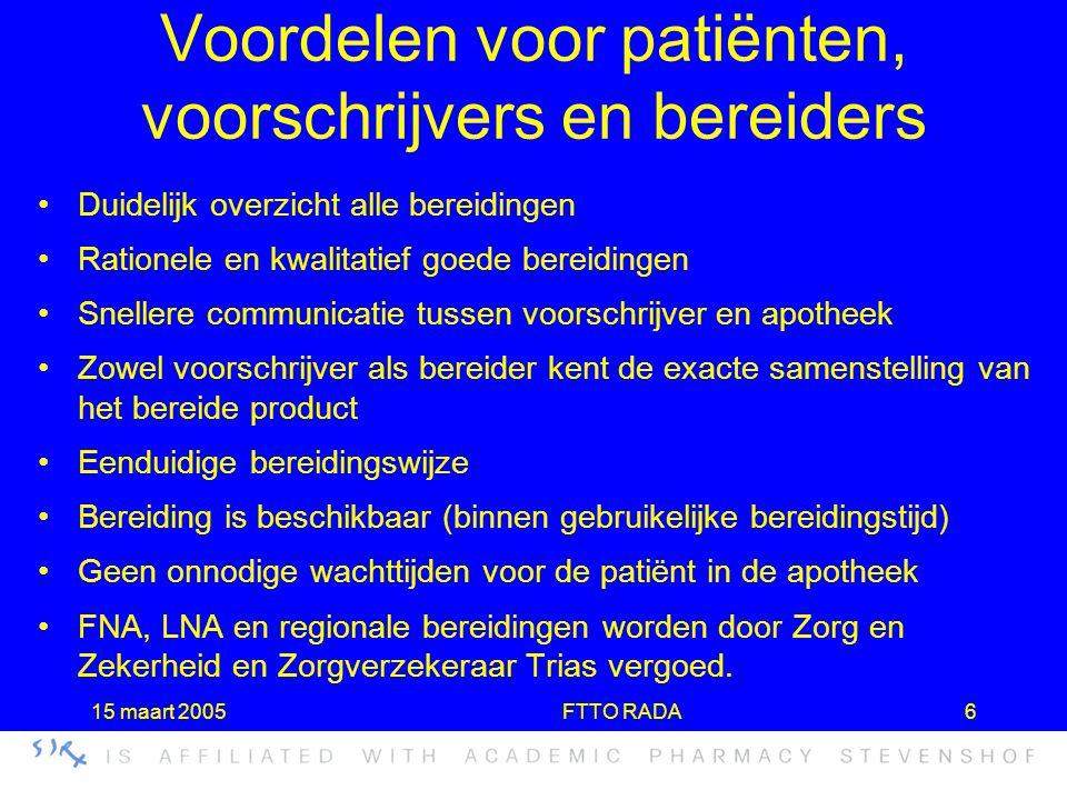 15 maart 2005FTTO RADA6 Voordelen voor patiënten, voorschrijvers en bereiders •Duidelijk overzicht alle bereidingen •Rationele en kwalitatief goede be