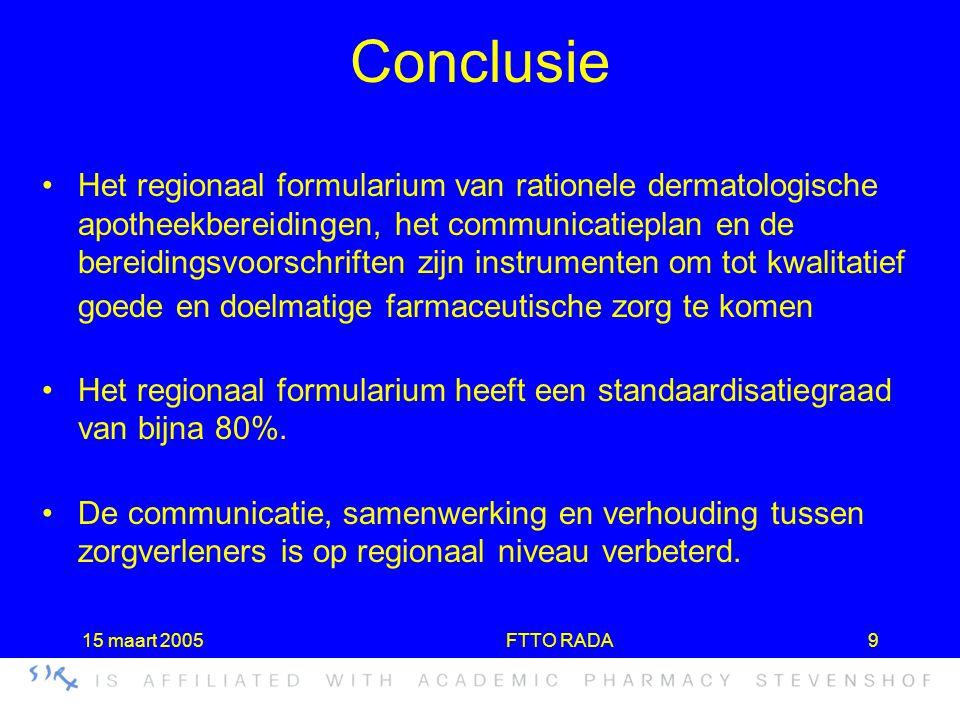 15 maart 2005FTTO RADA9 Conclusie •Het regionaal formularium van rationele dermatologische apotheekbereidingen, het communicatieplan en de bereidingsv