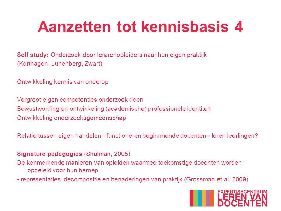 Aanzetten tot kennisbasis 4 Self study: Onderzoek door lerarenopleiders naar hun eigen praktijk (Korthagen, Lunenberg, Zwart) Ontwikkeling kennis van