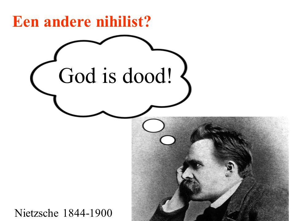 Een andere nihilist? God is dood! Nietzsche 1844-1900
