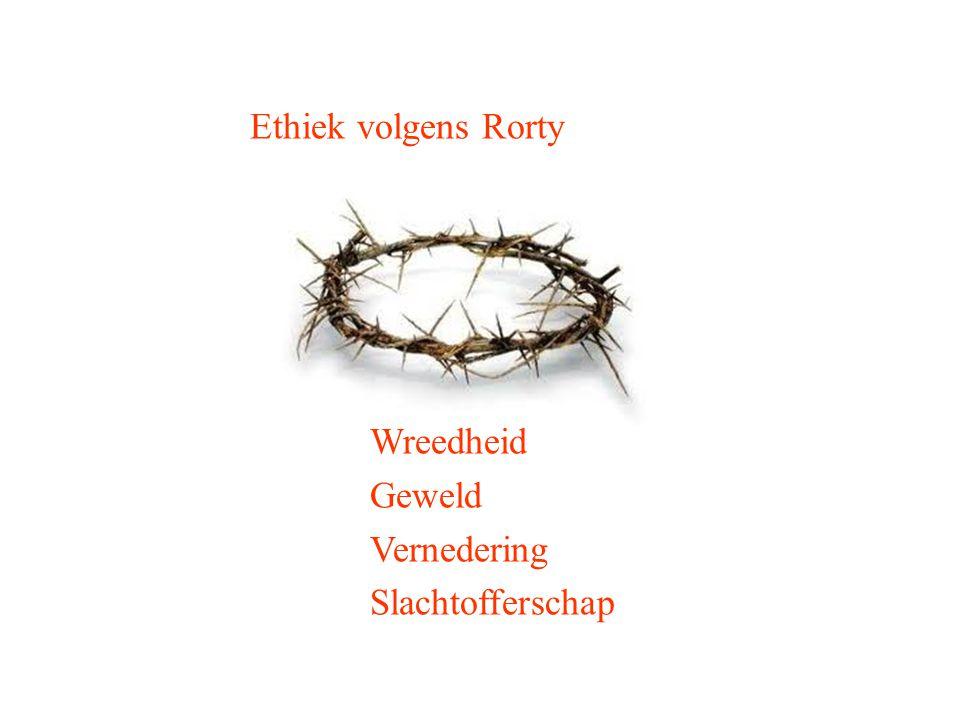 Ethiek volgens Rorty Wreedheid Geweld Vernedering Slachtofferschap