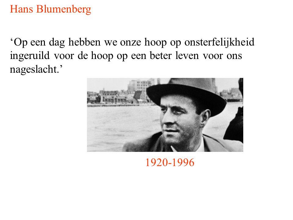 Hans Blumenberg 'Op een dag hebben we onze hoop op onsterfelijkheid ingeruild voor de hoop op een beter leven voor ons nageslacht.' 1920-1996