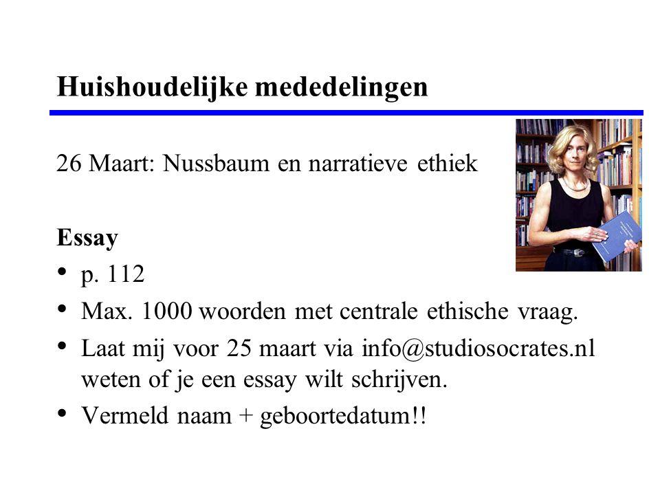 Huishoudelijke mededelingen 26 Maart: Nussbaum en narratieve ethiek Essay • p. 112 • Max. 1000 woorden met centrale ethische vraag. • Laat mij voor 25