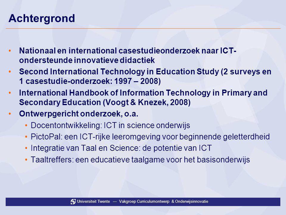 Universiteit Twente — Vakgroep Curriculumontwerp & Onderwijsinnovatie Achtergrond •Nationaal en international casestudieonderzoek naar ICT- ondersteun
