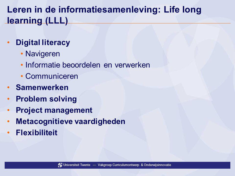 Universiteit Twente — Vakgroep Curriculumontwerp & Onderwijsinnovatie Leren in de informatiesamenleving: Life long learning (LLL) •Digital literacy •N