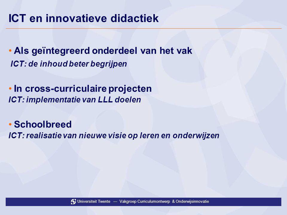 Universiteit Twente — Vakgroep Curriculumontwerp & Onderwijsinnovatie Inhouden •Bestaande inhouden anders aanbieden •Gericht op het diepgaand begrijpen van concepten ICT •Gebruik van specifieke ICT toepassingen