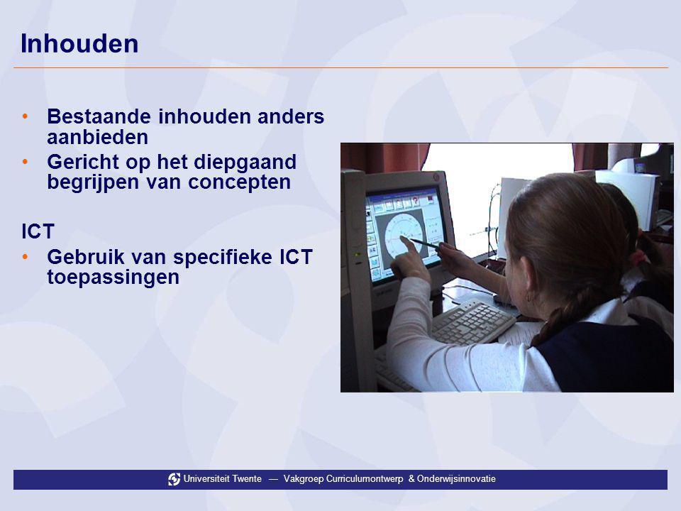 Universiteit Twente — Vakgroep Curriculumontwerp & Onderwijsinnovatie Inhouden •Bestaande inhouden anders aanbieden •Gericht op het diepgaand begrijpe
