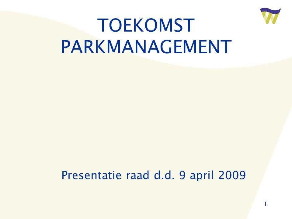 1 TOEKOMST PARKMANAGEMENT Presentatie raad d.d. 9 april 2009