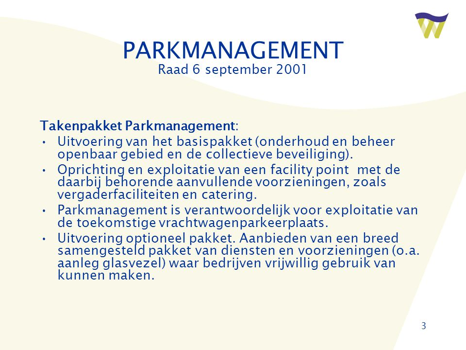 3 PARKMANAGEMENT Raad 6 september 2001 Takenpakket Parkmanagement: •Uitvoering van het basispakket (onderhoud en beheer openbaar gebied en de collecti