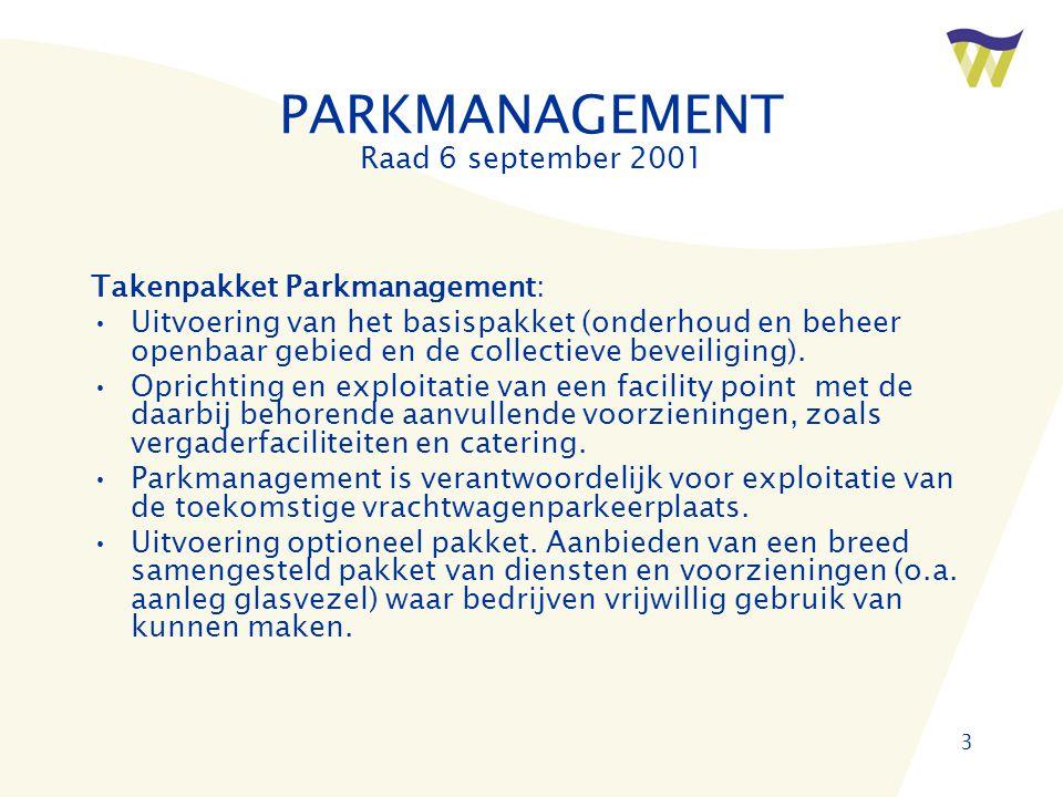 3 PARKMANAGEMENT Raad 6 september 2001 Takenpakket Parkmanagement: •Uitvoering van het basispakket (onderhoud en beheer openbaar gebied en de collectieve beveiliging).