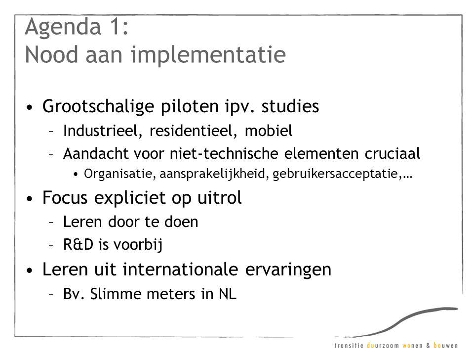 Agenda 1: Nood aan implementatie •Grootschalige piloten ipv.