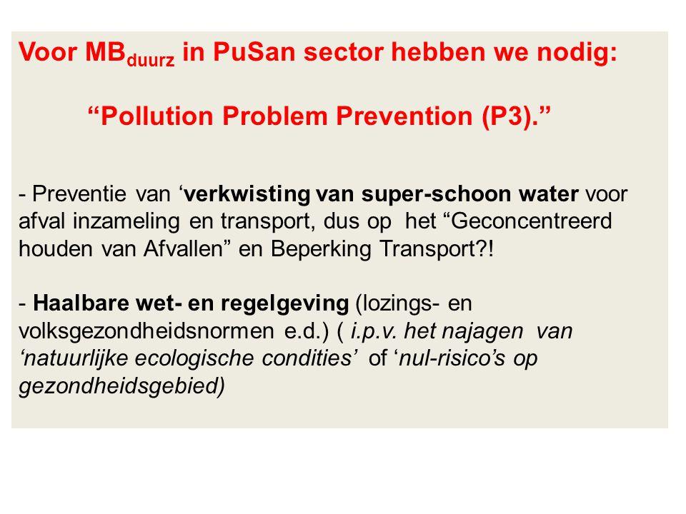 """Voor MB duurz in PuSan sector hebben we nodig: """"Pollution Problem Prevention (P3)."""" - Preventie van 'verkwisting van super-schoon water voor afval inz"""