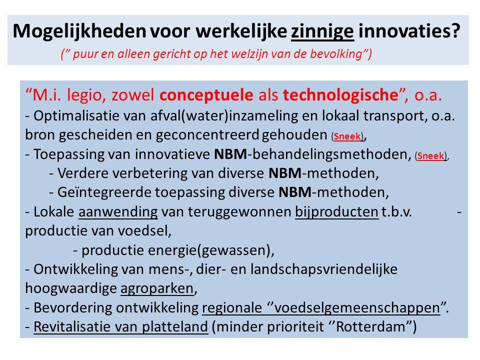 """Mogelijkheden voor werkelijke zinnige innovaties? ("""" puur en alleen gericht op het welzijn van de bevolking"""") """"M.i. legio, zowel conceptuele als techn"""