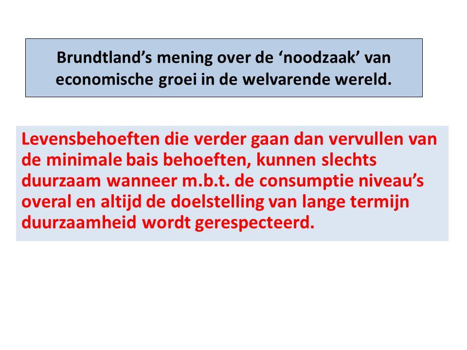 Brundtland's mening over de 'noodzaak' van economische groei in de welvarende wereld. Levensbehoeften die verder gaan dan vervullen van de minimale ba