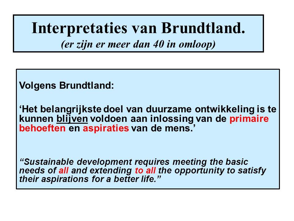 Interpretaties van Brundtland. (er zijn er meer dan 40 in omloop) Volgens Brundtland: 'Het belangrijkste doel van duurzame ontwikkeling is te kunnen b