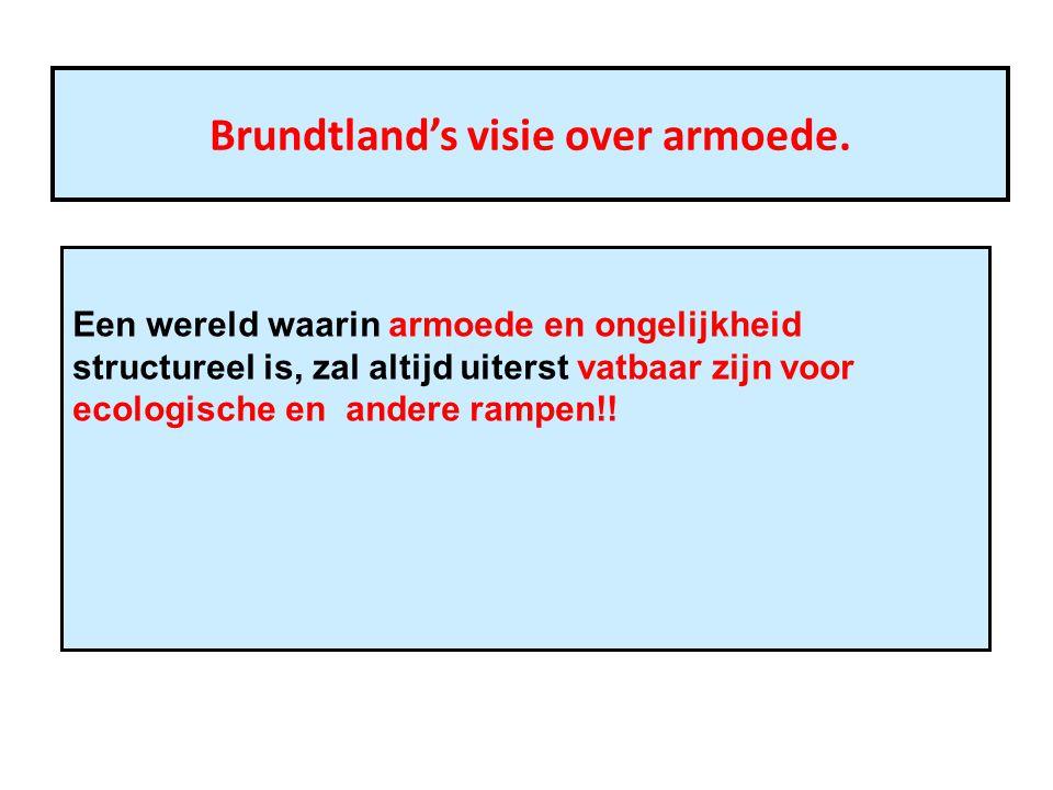 Brundtland's visie over armoede. Een wereld waarin armoede en ongelijkheid structureel is, zal altijd uiterst vatbaar zijn voor ecologische en andere
