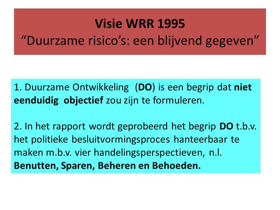 """Visie WRR 1995 """"Duurzame risico's: een blijvend gegeven"""" 1. Duurzame Ontwikkeling (DO) is een begrip dat niet eenduidig objectief zou zijn te formuler"""